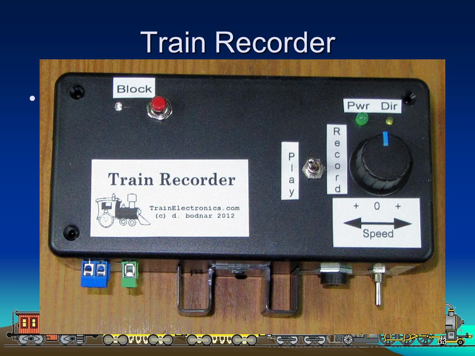 PICAXEPIC 33 Train Recorder Additional Components: –A memory chip to store activity (can store up to 20 minutes of train movements!) –A potentiometer
