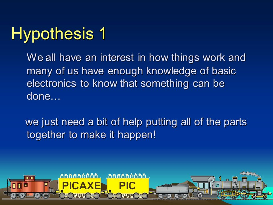 PICAXEPIC 4 Hypothesis 1 We all have an interest in how things work and many of us have enough knowledge of basic electronics to know that something c