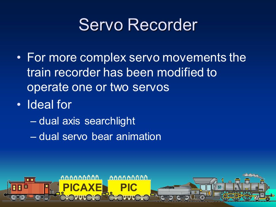 PICAXEPIC 46 Servo Recorder For more complex servo movements the train recorder has been modified to operate one or two servos Ideal for –dual axis se