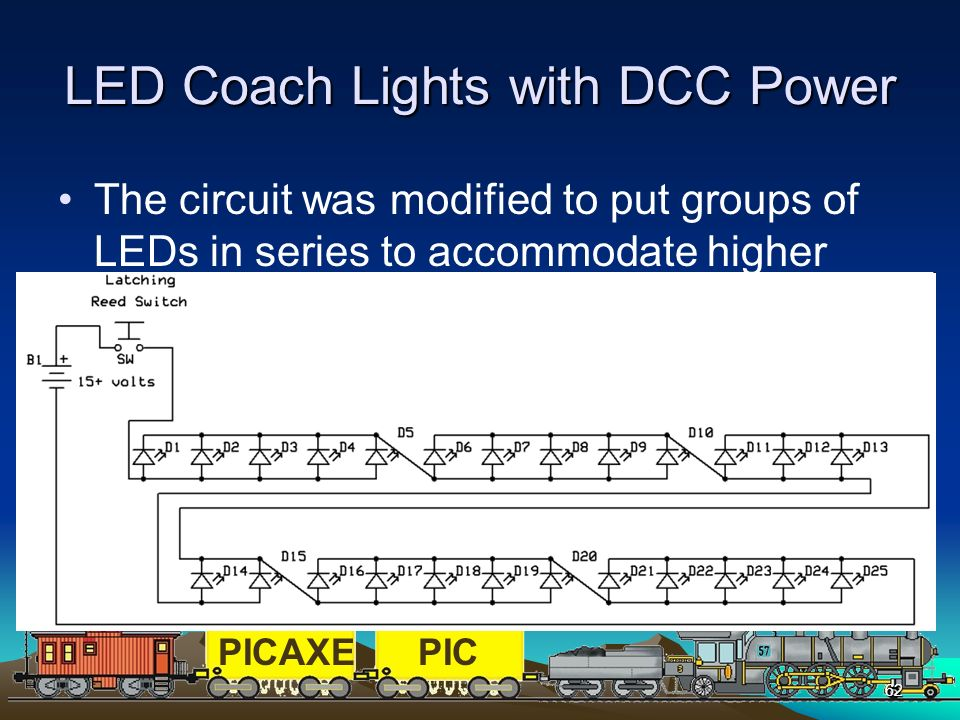 PICAXEPIC 62 LED Coach Lights with DCC Power The circuit was modified to put groups of LEDs in series to accommodate higher voltages such as from DCC