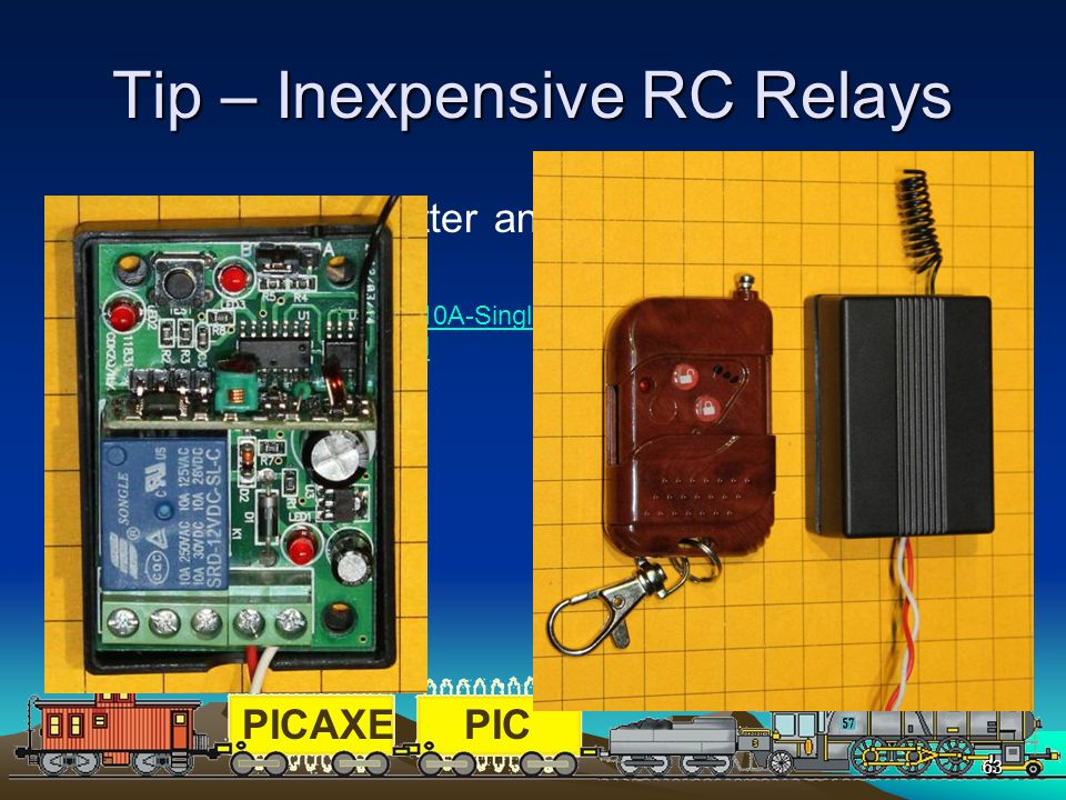 PICAXEPIC 63 Tip – Inexpensive RC Relays Keychain transmitter and SPDT relay for less than $7.00 http://www.tmart.com/12V-10A-Single-Channel-Wireless-