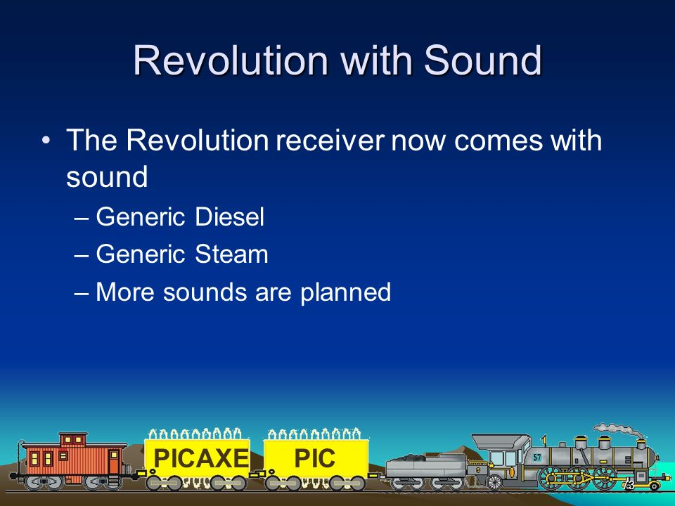 PICAXEPIC 73 Revolution with Sound The Revolution receiver now comes with sound –Generic Diesel –Generic Steam –More sounds are planned
