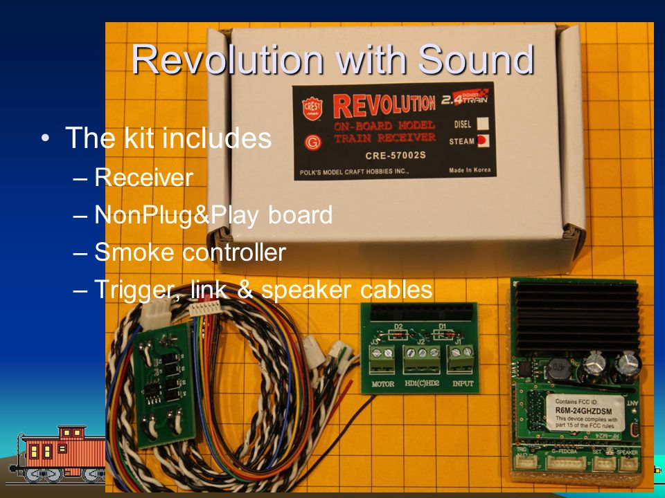 PICAXEPIC 74 Revolution with Sound The kit includes –Receiver –NonPlug&Play board –Smoke controller –Trigger, link & speaker cables
