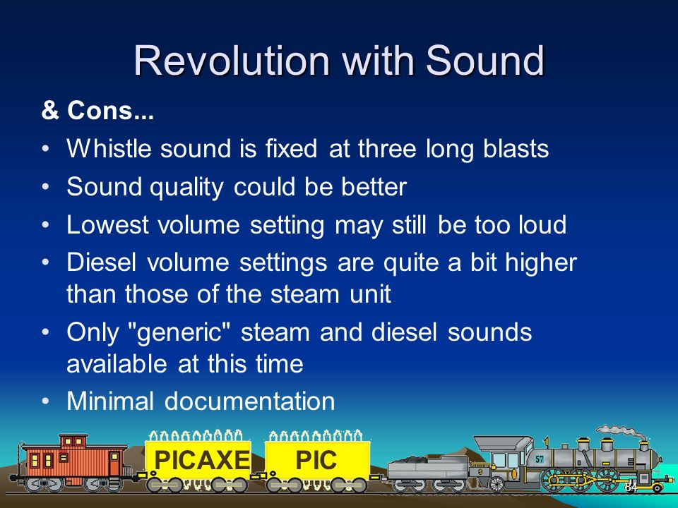 PICAXEPIC 84 Revolution with Sound & Cons... Whistle sound is fixed at three long blasts Sound quality could be better Lowest volume setting may still