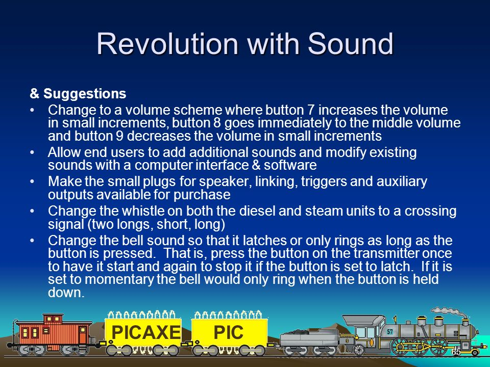 PICAXEPIC 85 Revolution with Sound & Suggestions Change to a volume scheme where button 7 increases the volume in small increments, button 8 goes imme