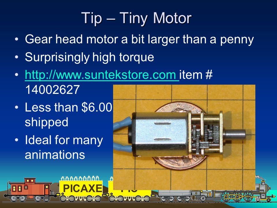 PICAXEPIC 88 Tip – Tiny Motor Gear head motor a bit larger than a penny Surprisingly high torque http://www.suntekstore.com item # 14002627http://www.