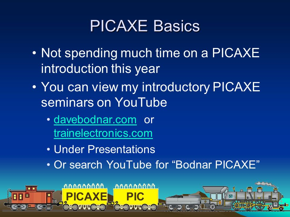 PICAXEPIC 9 PICAXE Basics Not spending much time on a PICAXE introduction this year You can view my introductory PICAXE seminars on YouTube davebodnar