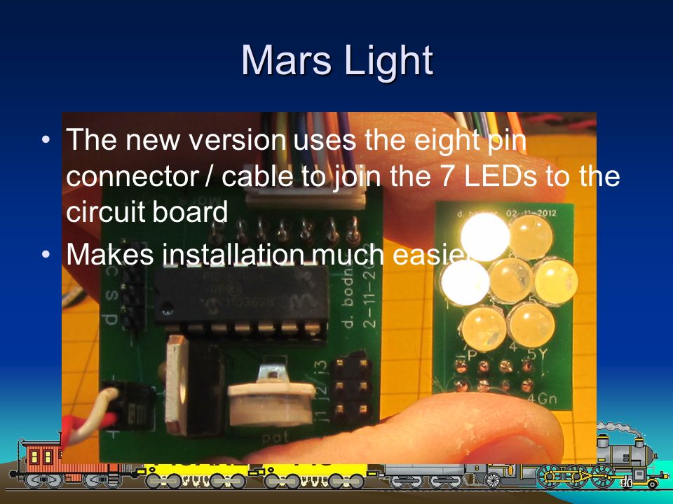 PICAXEPIC 90 Mars Light The new version uses the eight pin connector / cable to join the 7 LEDs to the circuit board Makes installation much easier
