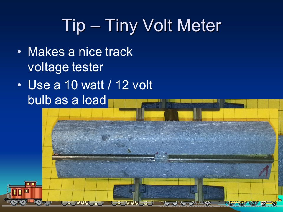 PICAXEPIC 92 Tip – Tiny Volt Meter Makes a nice track voltage tester Use a 10 watt / 12 volt bulb as a load