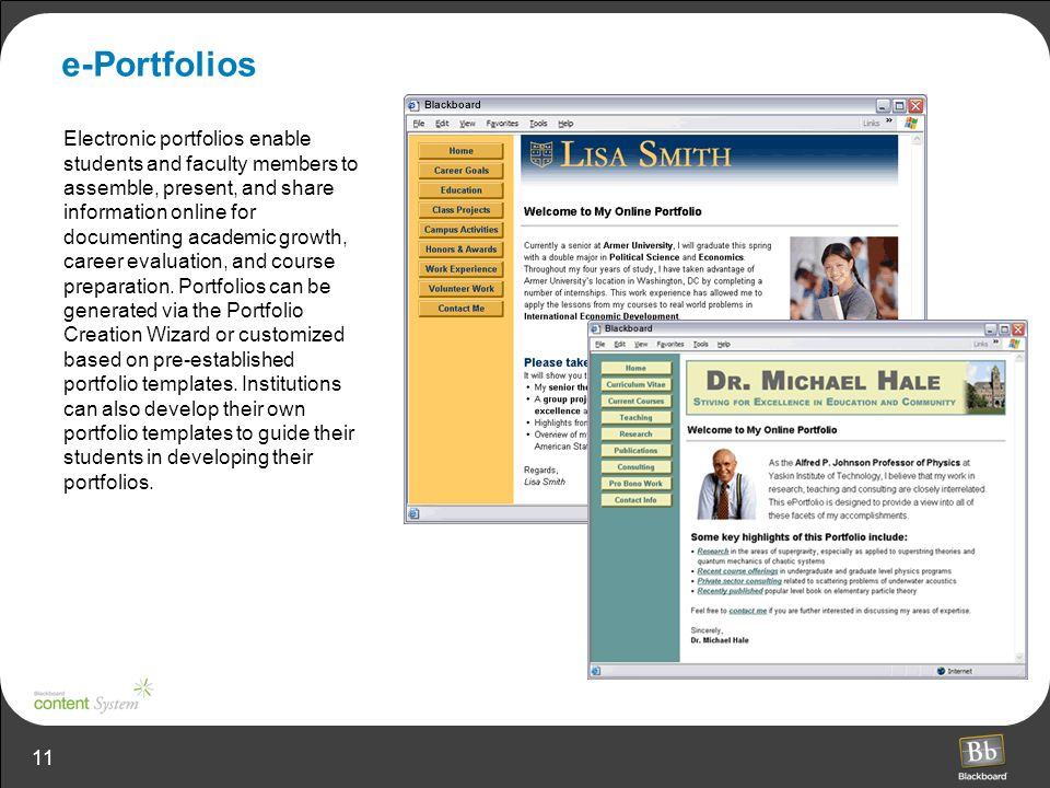 11 e-Portfolios Electronic portfolios enable students and faculty members to assemble, present, and share information online for documenting academic growth, career evaluation, and course preparation.