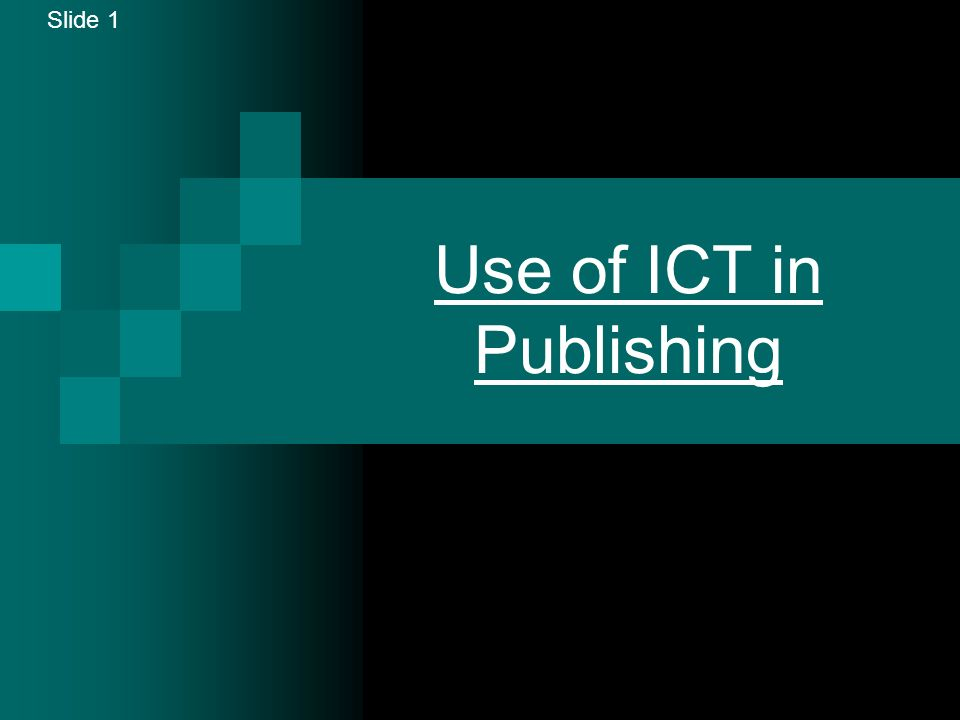 Slide 1 Use of ICT in Publishing