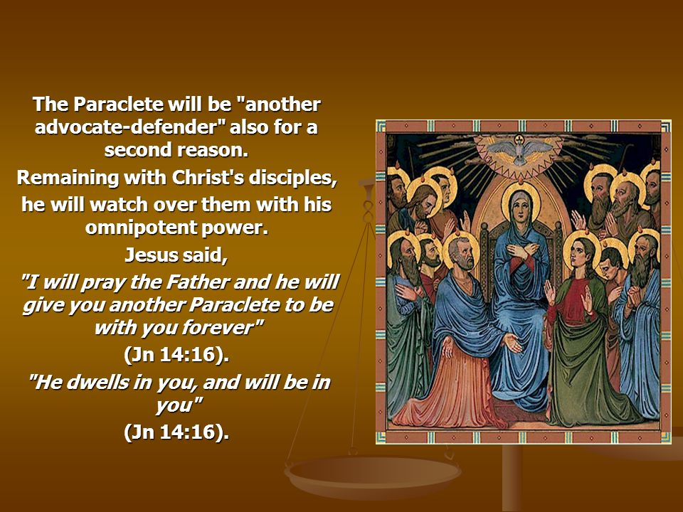 The Paraclete will be another advocate-defender also for a second reason.