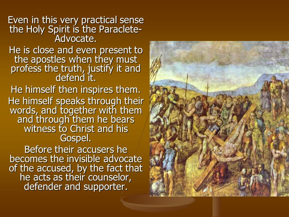 Even in this very practical sense the Holy Spirit is the Paraclete- Advocate.