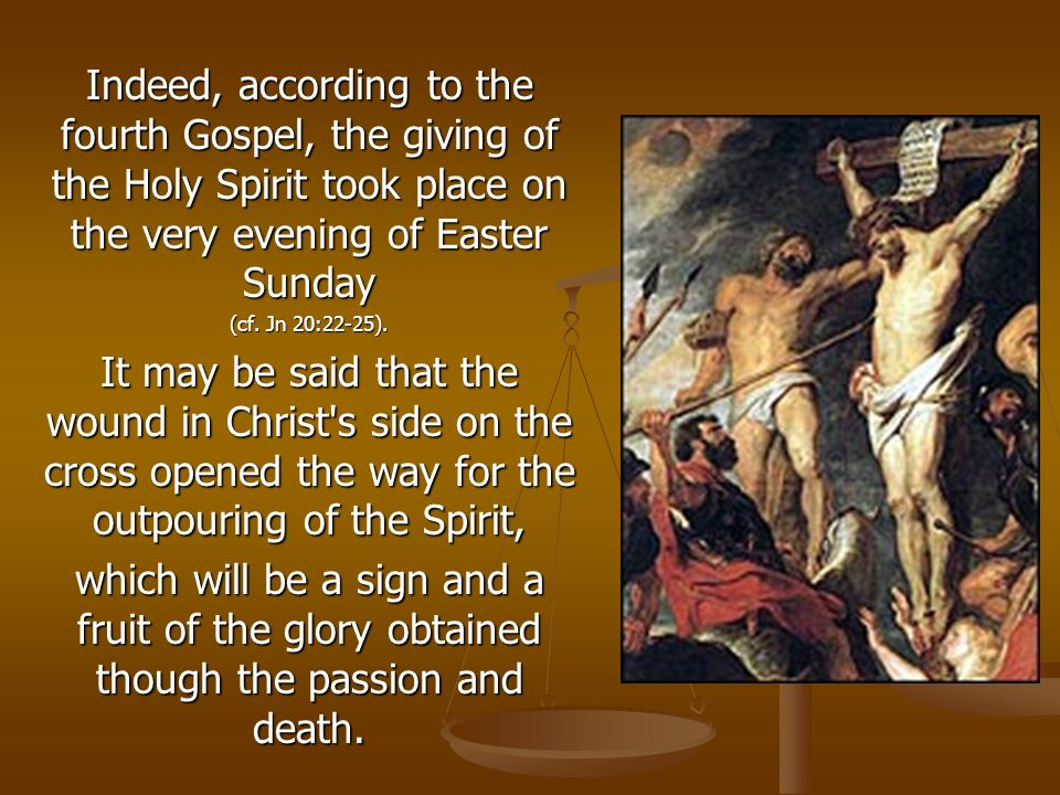 Indeed, according to the fourth Gospel, the giving of the Holy Spirit took place on the very evening of Easter Sunday (cf.