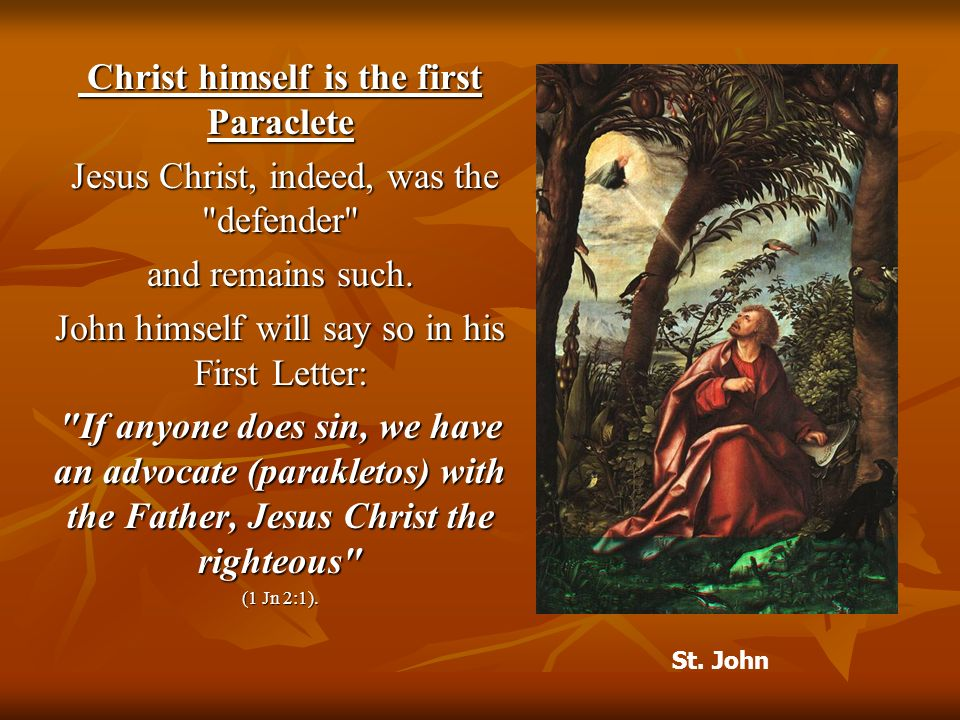 Christ himself is the first Paraclete Christ himself is the first Paraclete Jesus Christ, indeed, was the defender Jesus Christ, indeed, was the defender and remains such.