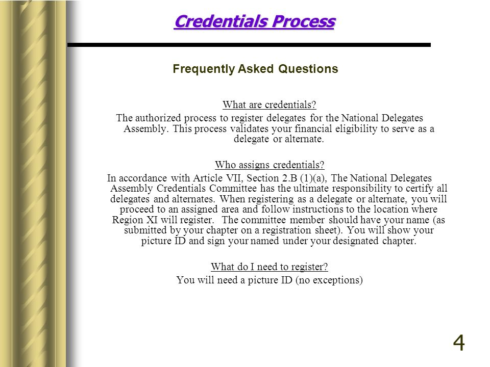 Credentials Process What are credentials? The authorized process to register delegates for the National Delegates Assembly. This process validates you