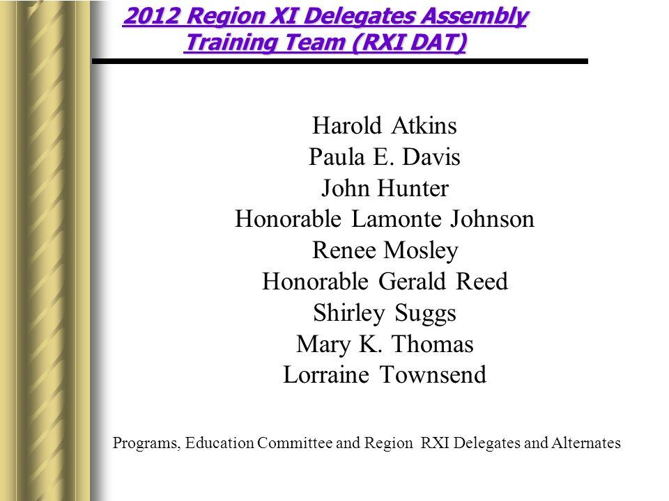 2012 Region XI Delegates Assembly Training Team (RXI DAT) Harold Atkins Paula E.