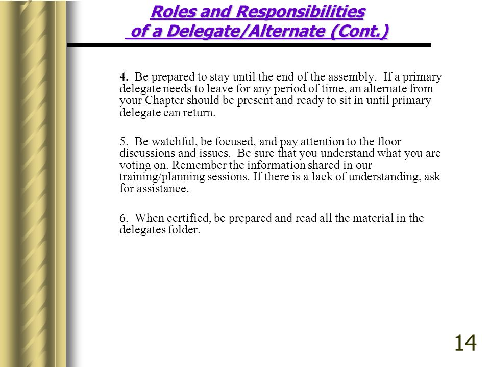 Roles and Responsibilities of a Delegate/Alternate (Cont.) 4. Be prepared to stay until the end of the assembly. If a primary delegate needs to leave