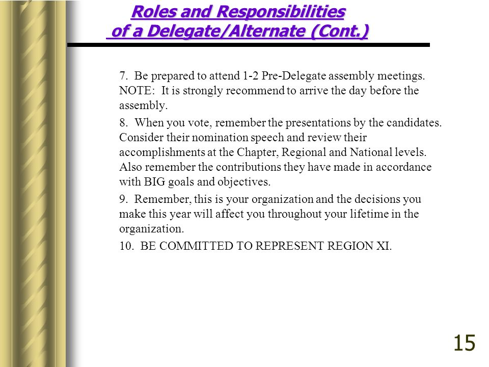Roles and Responsibilities of a Delegate/Alternate (Cont.) 7. Be prepared to attend 1-2 Pre-Delegate assembly meetings. NOTE: It is strongly recommend