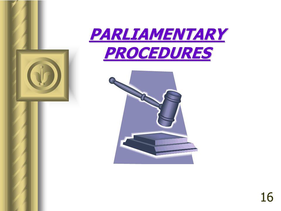 PARLIAMENTARY PROCEDURES 16