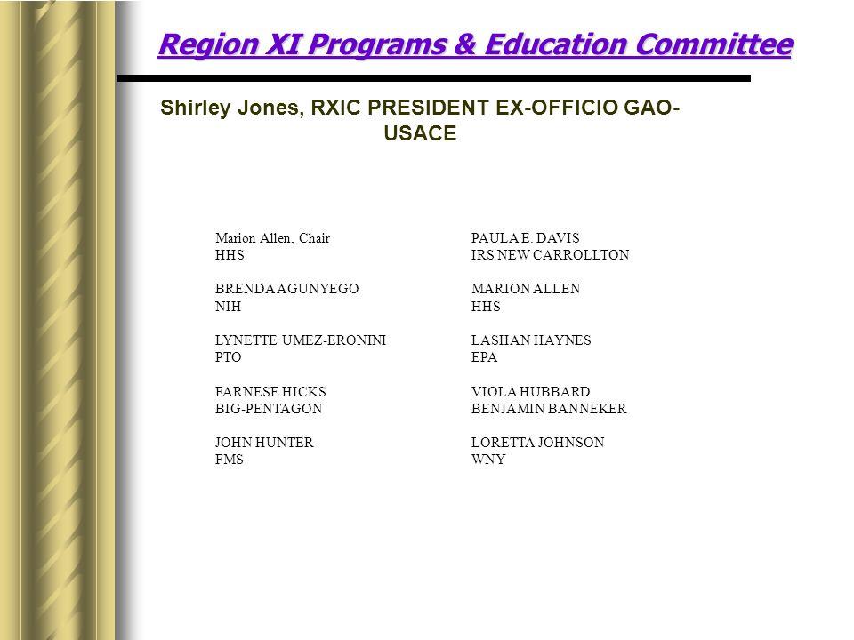 Region XI Programs & Education Committee Shirley Jones, RXIC PRESIDENT EX-OFFICIO GAO- USACE Marion Allen, Chair PAULA E.