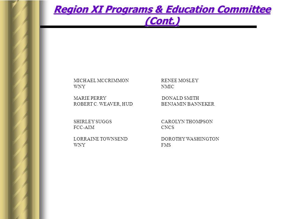 Region XI Programs & Education Committee (Cont.) MICHAEL MCCRIMMONRENEE MOSLEY WNYNMIC MARIE PERRY DONALD SMITH ROBERT C.