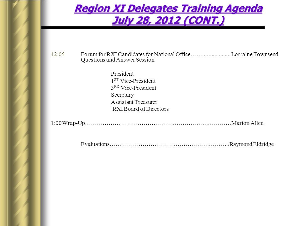 12:05Forum for RXI Candidates for National Office……...................Lorraine Townsend Questions and Answer Session President 1 ST Vice-President 3 RD Vice-President Secretary Assistant Treasurer RXI Board of Directors 1:00Wrap-Up…………………………………………………………………Marion Allen Evaluations……………………………………………………..Raymond Eldridge