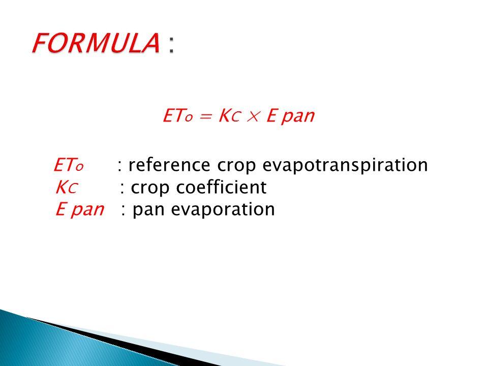 ET o = K C × E pan ET o : reference crop evapotranspiration K C : crop coefficient E pan : pan evaporation