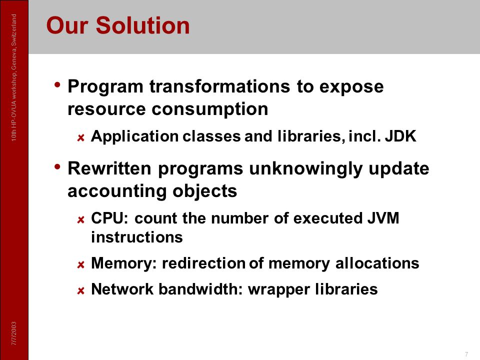 7/7/2003 10th HP-OVUA workshop, Geneva, Switzerland 7 Our Solution Program transformations to expose resource consumption Application classes and libraries, incl.