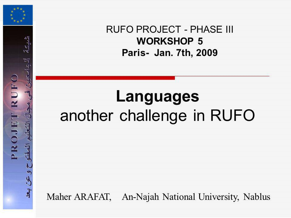 Languages another challenge in RUFO RUFO PROJECT - PHASE III WORKSHOP 5 Paris- Jan. 7th, 2009 Maher ARAFAT, An-Najah National University, Nablus