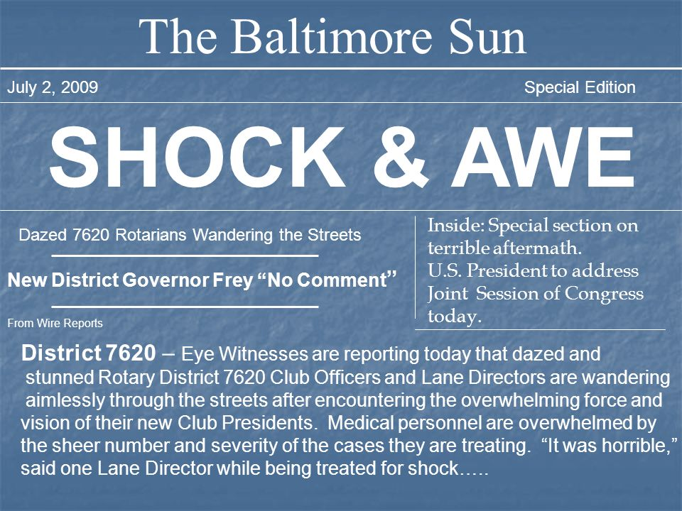 The Baltimore Sun July 2, 2009Special Edition SHOCK & AWE Dazed 7620 Rotarians Wandering the Streets New District Governor Frey No Comment From Wire R