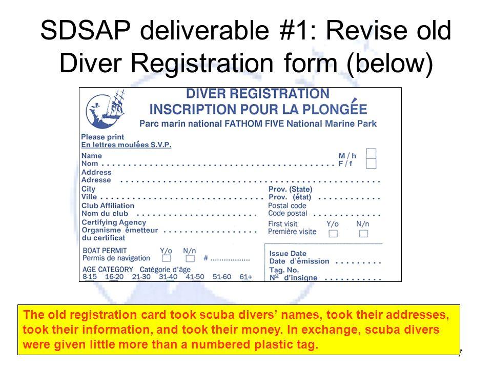 7 SDSAP deliverable #1: Revise old Diver Registration form (below) The old registration card took scuba divers names, took their addresses, took their