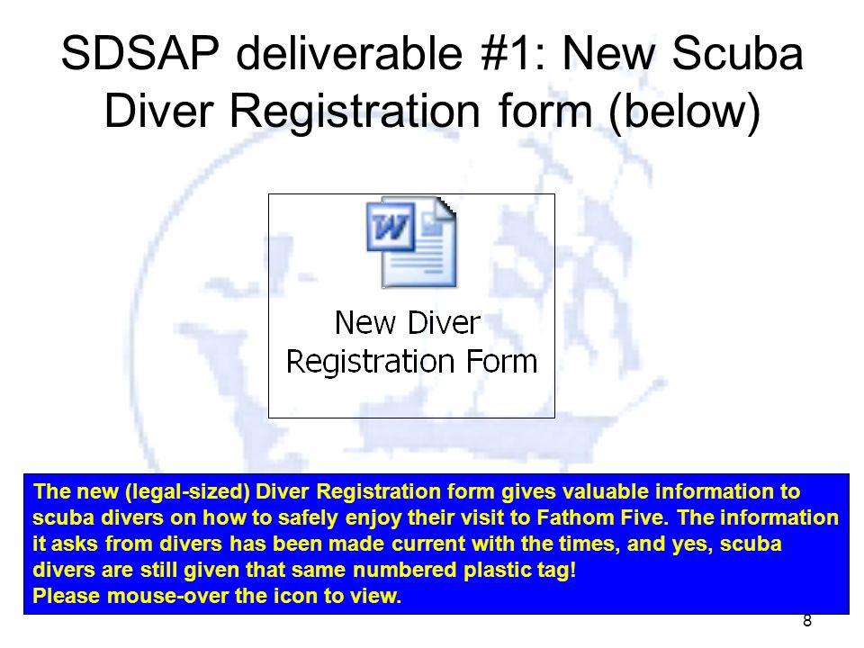 8 SDSAP deliverable #1: New Scuba Diver Registration form (below) The new (legal-sized) Diver Registration form gives valuable information to scuba di