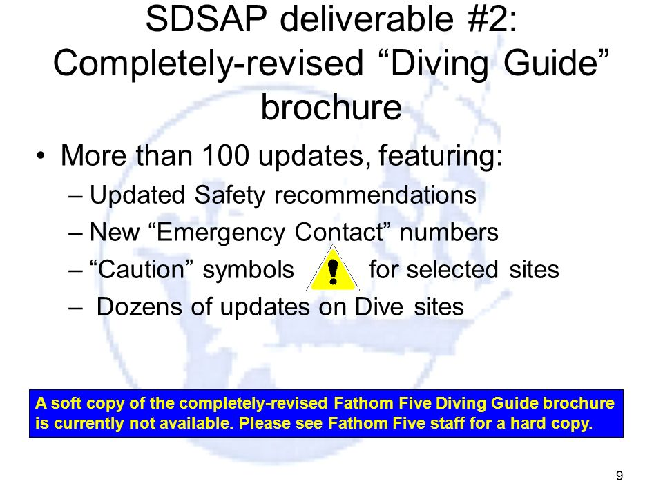 9 SDSAP deliverable #2: Completely-revised Diving Guide brochure More than 100 updates, featuring: –Updated Safety recommendations –New Emergency Cont