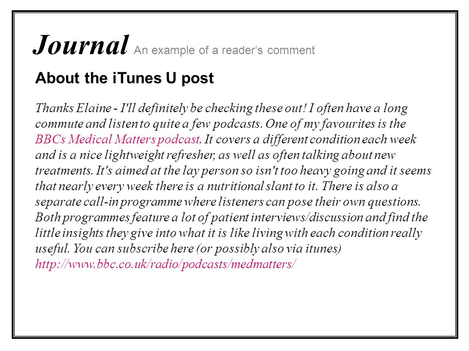 Journal An example of a readers comment About the iTunes U post Thanks Elaine - I ll definitely be checking these out.