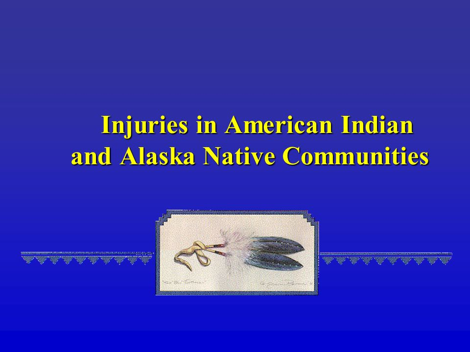 Injuries in American Indian and Alaska Native Communities Injuries in American Indian and Alaska Native Communities