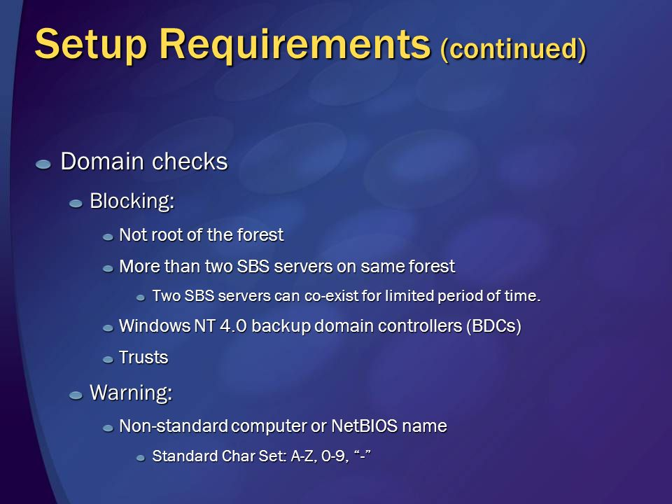 Setup Requirements (continued) Domain checks Blocking: Not root of the forest More than two SBS servers on same forest Two SBS servers can co-exist for limited period of time.