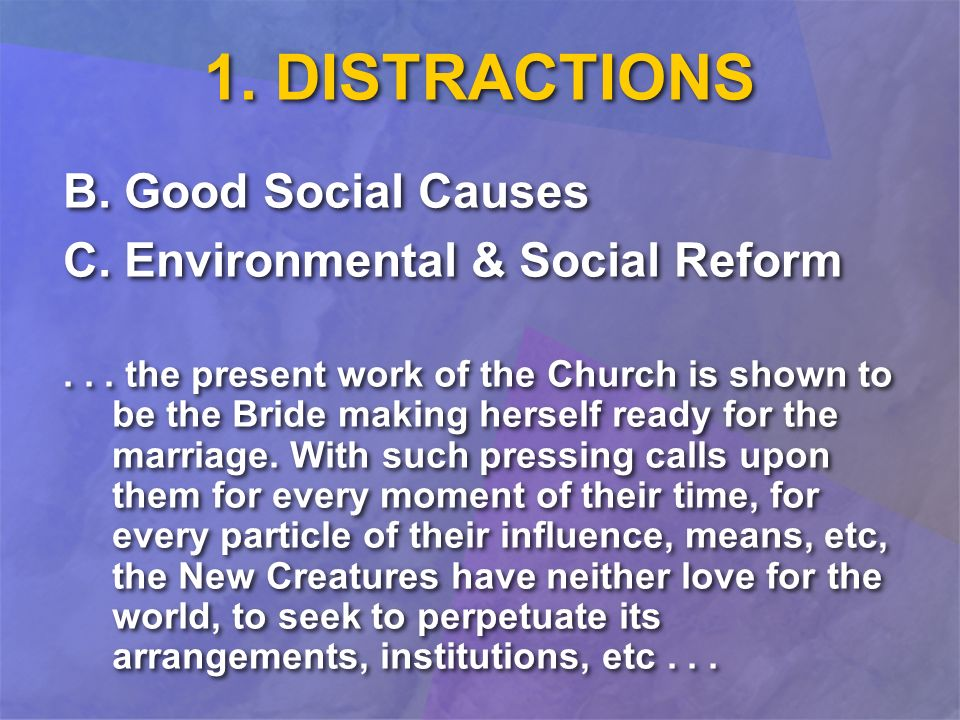 1. DISTRACTIONS B. Good Social Causes C. Environmental & Social Reform... the present work of the Church is shown to be the Bride making herself ready