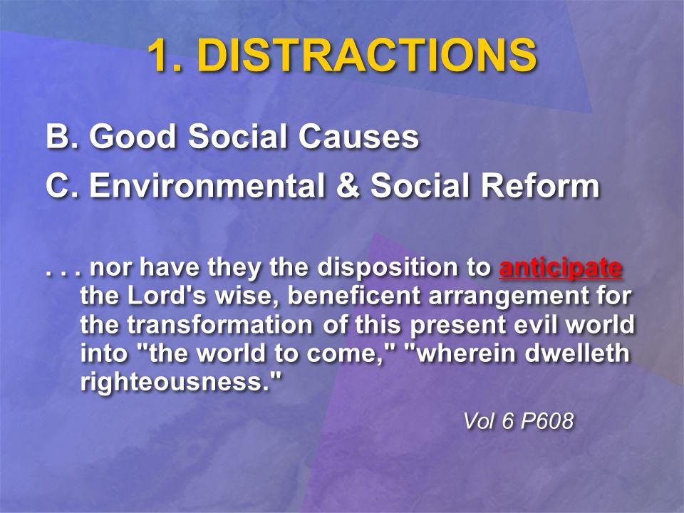 1. DISTRACTIONS B. Good Social Causes C. Environmental & Social Reform...