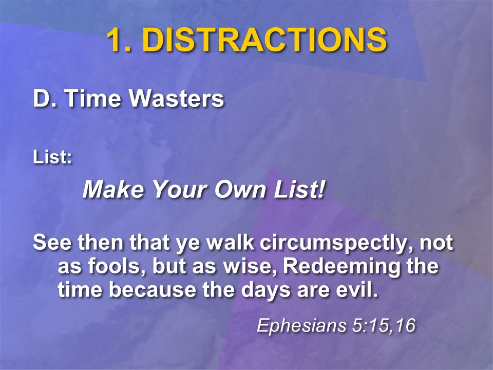 1. DISTRACTIONS D. Time Wasters List: Make Your Own List.