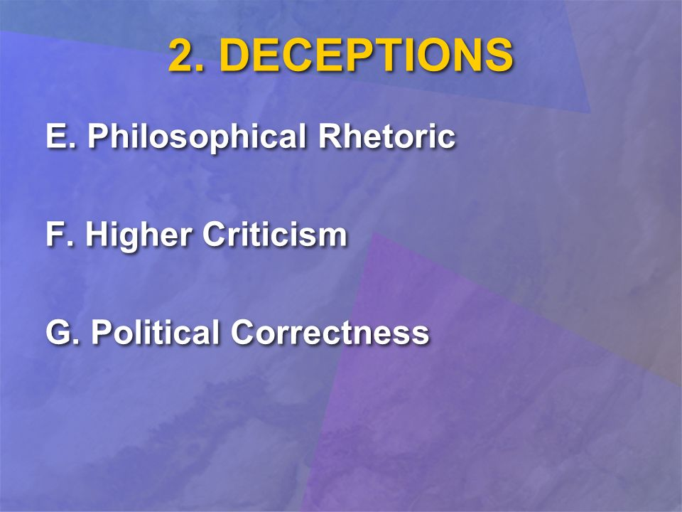 E. Philosophical Rhetoric F. Higher Criticism G. Political Correctness E. Philosophical Rhetoric F. Higher Criticism G. Political Correctness