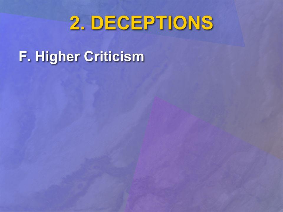 2. DECEPTIONS F. Higher Criticism