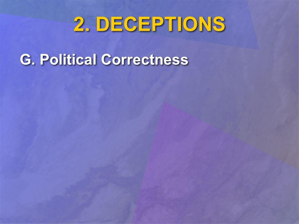 2. DECEPTIONS G. Political Correctness