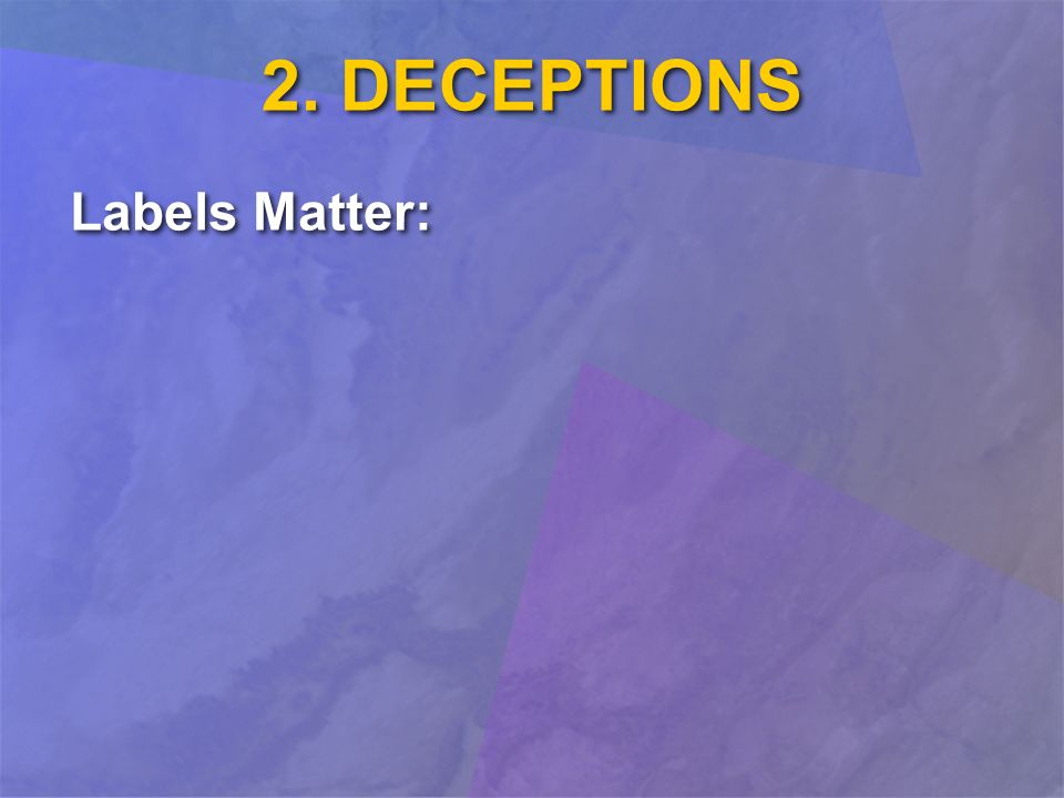 2. DECEPTIONS Labels Matter: