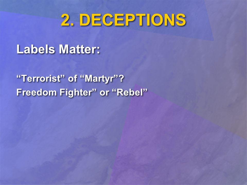 2. DECEPTIONS Labels Matter: Terrorist of Martyr.