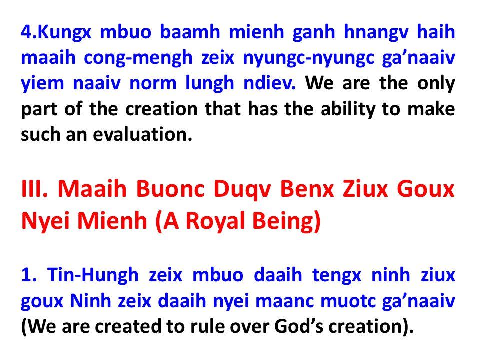 4.Kungx mbuo baamh mienh ganh hnangv haih maaih cong-mengh zeix nyungc-nyungc ganaaiv yiem naaiv norm lungh ndiev.