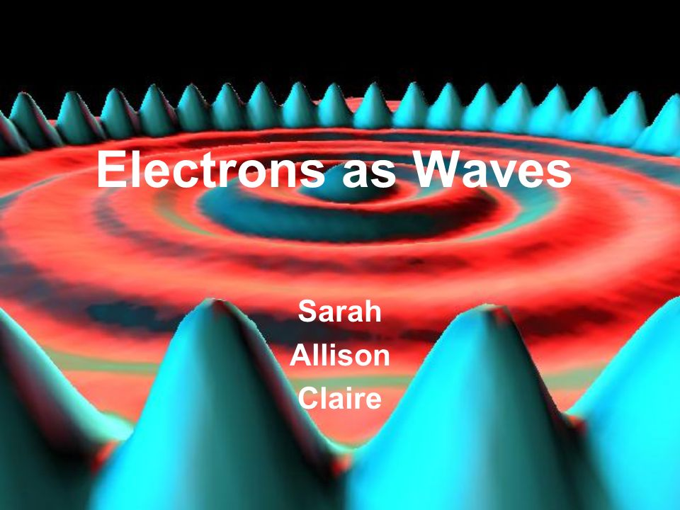 Electrons as Waves De Broglie suggested that the only waves electrons emitted were in the space around an atomic nucleus.