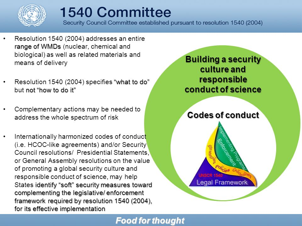 Food for thought Codes of conduct Building a security culture and responsible conduct of science range of WMDsResolution 1540 (2004) addresses an enti