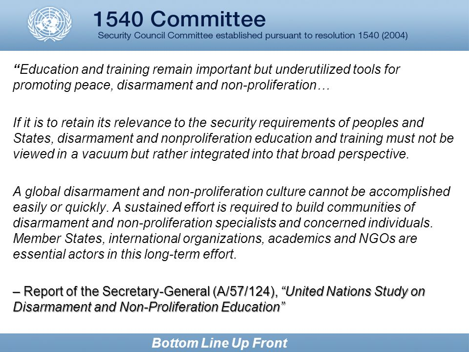 Bottom Line Up Front Education and training remain important but underutilized tools for promoting peace, disarmament and non-proliferation… If it is