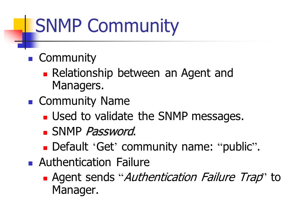 SNMP Community Community Relationship between an Agent and Managers.